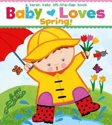 Baby Loves Spring! By Katz, Karen/ Katz, Karen (ILT)